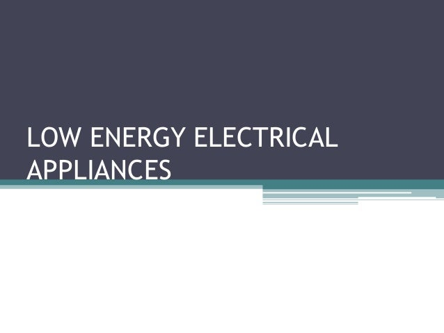 LOW ENERGY ELECTRICALAPPLIANCES