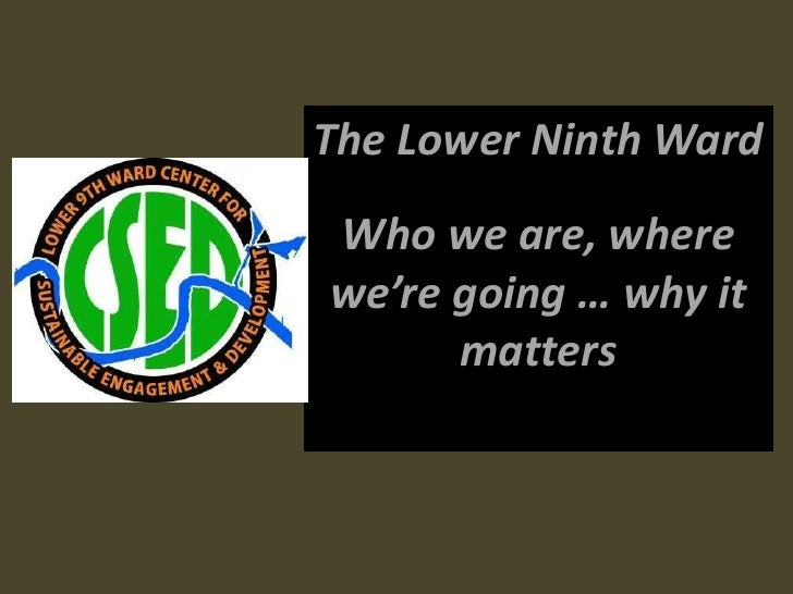 The Lower Ninth WardWho we are, wherewe're going … why it      matters