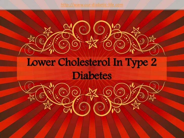 http://www.our-diabetic-life.com<br />Lower Cholesterol In Type 2 Diabetes <br />