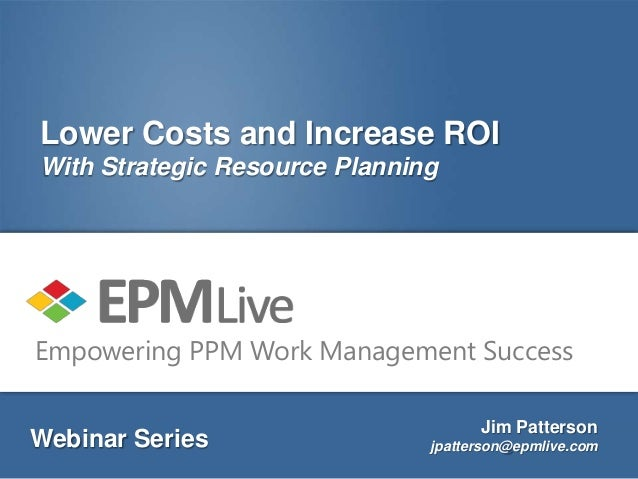 Lower Costs and Increase ROIWith Strategic Resource PlanningEmpowering PPM Work Management Success                        ...