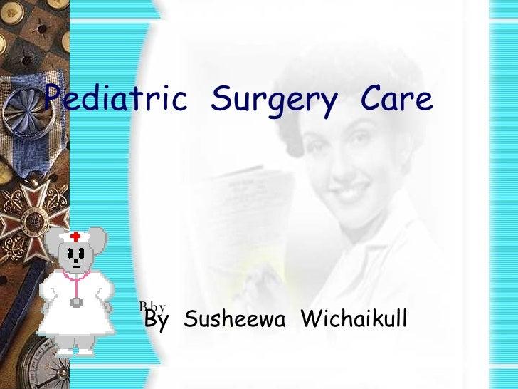 Pediatric  Surgery  Care Bby  By  Susheewa  Wichaikull