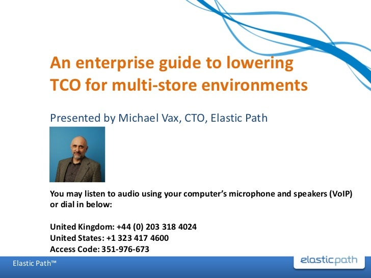 An enterprise guide to lowering           TCO for multi-store environments           Presented by Michael Vax, CTO, Elasti...