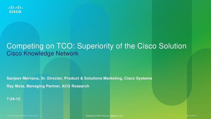 Competing on TCO: Superiority of the Cisco SolutionCisco Knowledge NetworkSanjeev Mervana, Sr. Director, Product & Solutio...