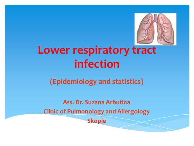 Lower respiratory tract infection (Epidemiology and statistics) Ass. Dr. Suzana Arbutina Clinic of Pulmonology and Allergo...