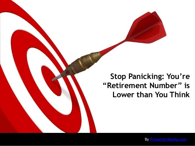 "Stop Panicking: You're ""Retirement Number"" is Lower than You Think By PresenterMedia.com"