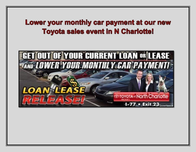 Lower your monthly car payment at our new Toyota sales event in N Charlotte!