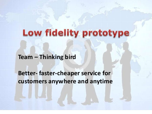 Team – Thinking bird Better- faster-cheaper service for customers anywhere and anytime