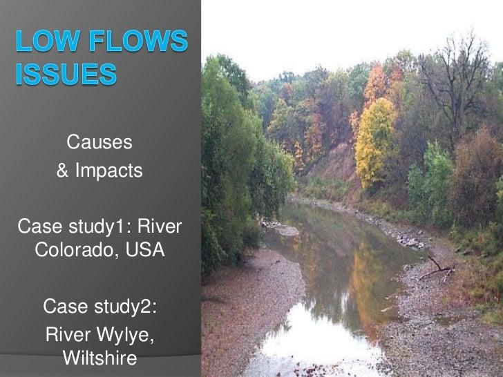 Causes    & ImpactsCase study1: River Colorado, USA  Case study2:  River Wylye,    Wiltshire