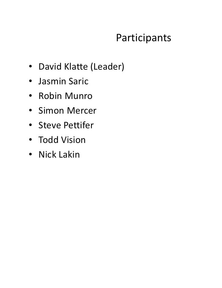 Participants•   DavidKlatte (Leader)•   Jasmin Saric•   RobinMunro•   SimonMercer•   StevePettifer•   ToddVision•   N...