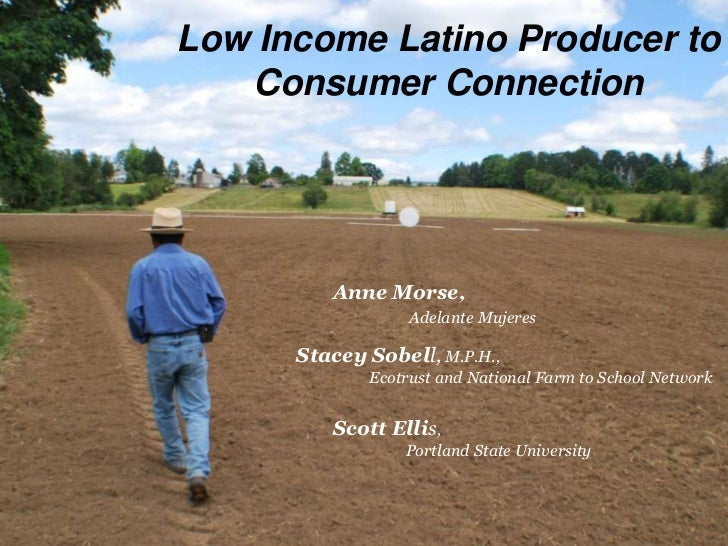 Low Income Latino Producer to   Consumer Connection         Anne Morse,                  Adelante Mujeres      Stacey Sobe...