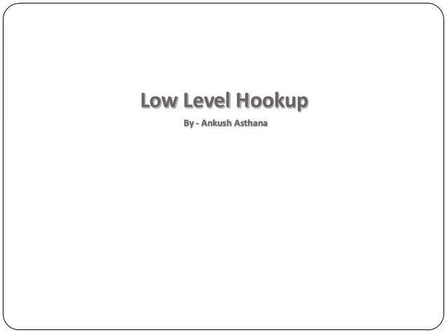 Low Level Hookup    By - Ankush Asthana