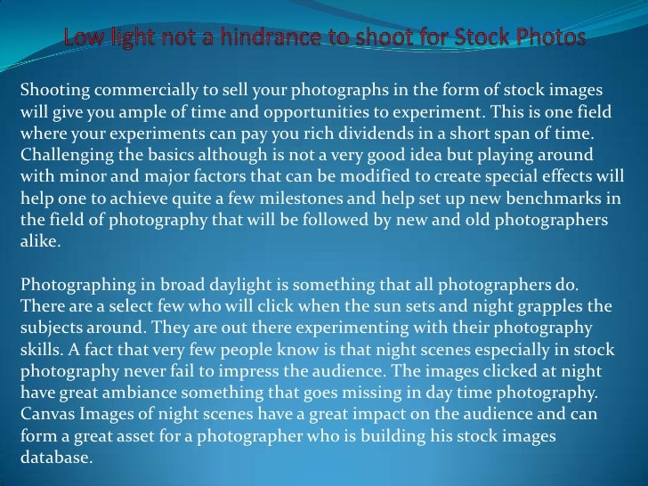 Shooting commercially to sell your photographs in the form of stock imageswill give you ample of time and opportunities to...