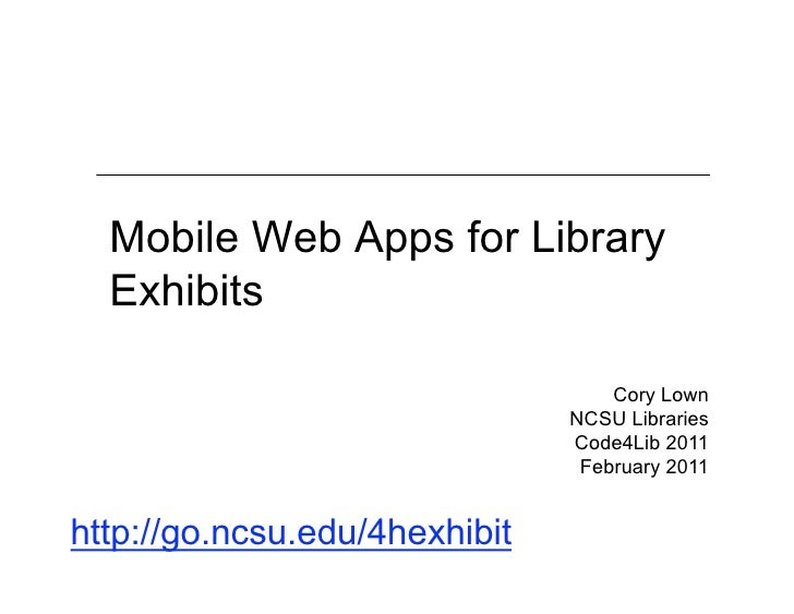 Mobile Web Apps for Library  Exhibits                                   Cory Lown                               NCSU Libra...