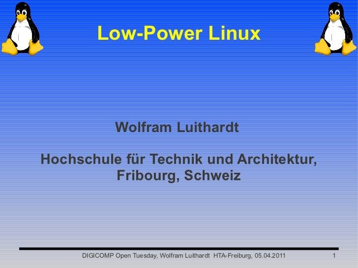 Low-Power Linux               Wolfram LuithardtHochschule für Technik und Architektur,         Fribourg, Schweiz     DIGIC...