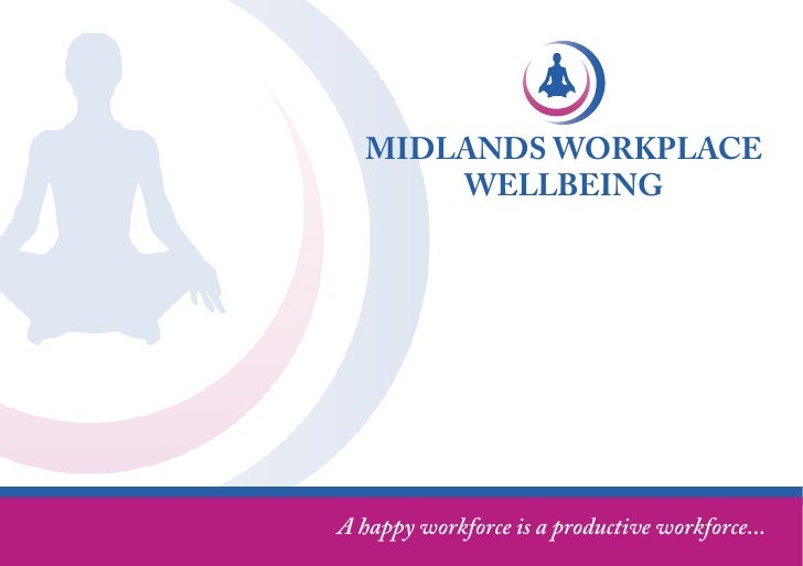 MIDLANDS WORKPLACE        WELLBEING     A happy workforce is a productive workforce...