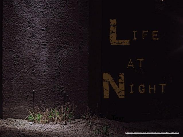 Life AT Night Text http://www.(lickr.com/photos/mjonasson/8933575288/