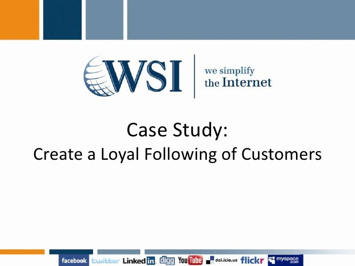 Case Study:Create a Loyal Following of Customers<br />