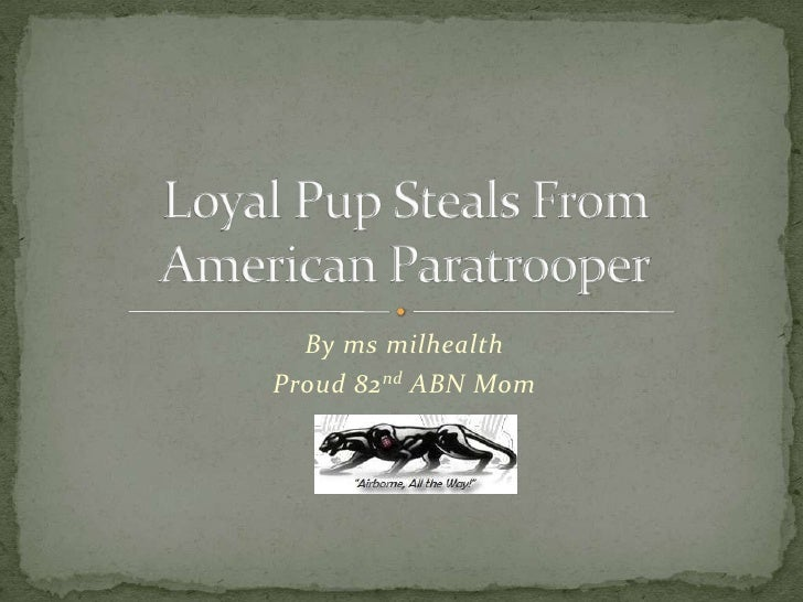 By ms milhealth<br />Proud 82nd ABN Mom<br />Loyal Pup Steals From American Paratrooper<br />