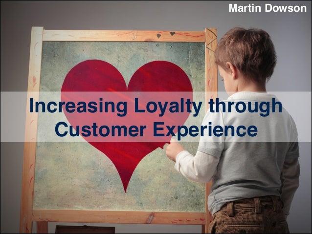 Martin Dowson  Increasing Loyalty through Customer Experience