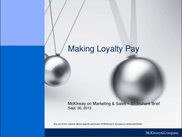 Making Loyalty Pay Sept. 30, 2013 Any use of this material without specific permission of McKinsey & Company is strictly p...