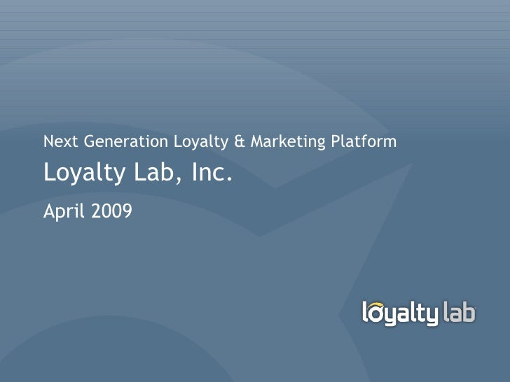 Next Generation Loyalty & Marketing Platform Loyalty Lab, Inc. April 2009