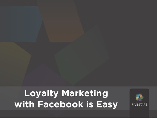Loyalty MarketingLoyalty Marketingwith Facebook is Easy Easy  with Facebook is