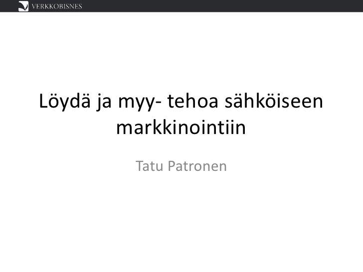 Löydä ja myy- tehoa sähköiseen         markkinointiin          Tatu Patronen