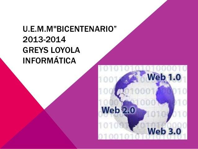 "U.E.M.M""BICENTENARIO"" 2013-2014 GREYS LOYOLA INFORMÁTICA"