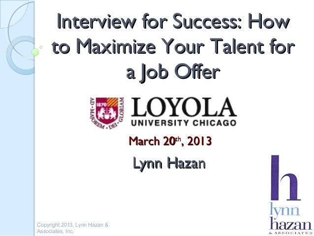 Interview for Success: How     to Maximize Your Talent for              a Job Offer                               March 20...
