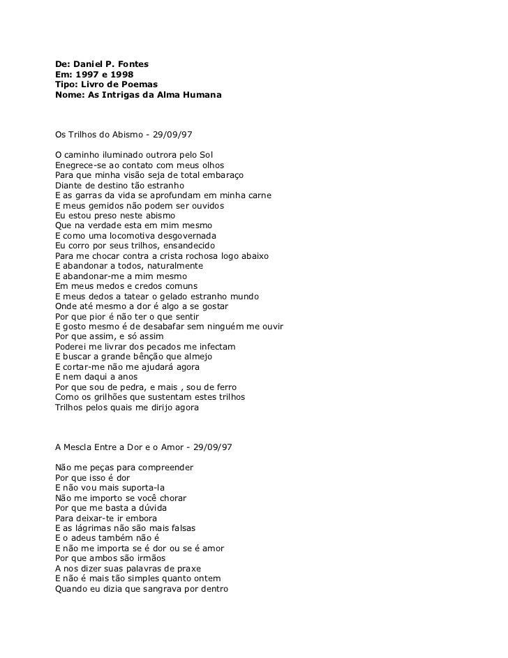 De: Daniel P. FontesEm: 1997 e 1998Tipo: Livro de PoemasNome: As Intrigas da Alma HumanaOs Trilhos do Abismo - 29/09/97O c...