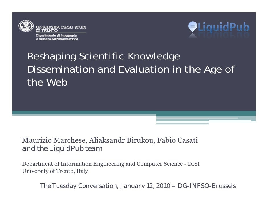 Reshaping Scientific Knowledge  Dissemination and Evaluation in the Age of  the Web     Maurizio Marchese, Aliaksandr Biru...
