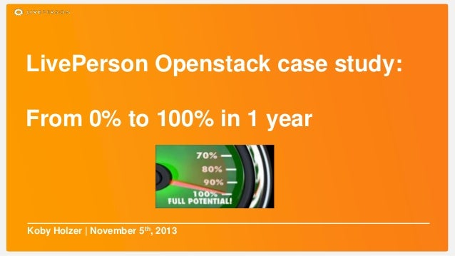 LivePerson Openstack case study: From 0% to 100% in 1 year  Koby Holzer | November 5th, 2013