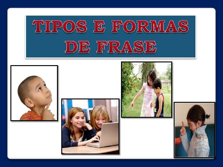 TIPOS E FORMAS <br />DE FRASE<br />