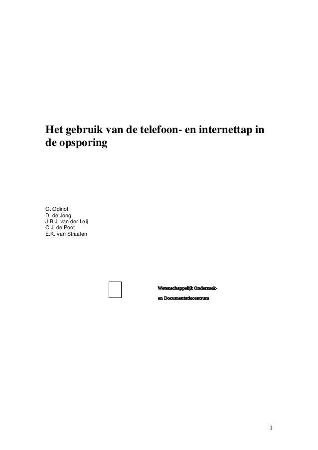 1 Het gebruik van de telefoon- en internettap in de opsporing G. Odinot D. de Jong J.B.J. van der Leij C.J. de Poot E.K. v...
