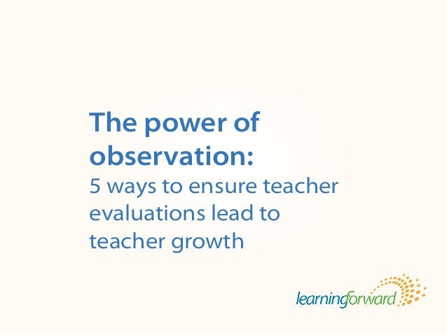 Source: von Frank, V. (2013, Winter). The power of observation: 5 ways to ensureteacher evaluations lead to teacher growth...