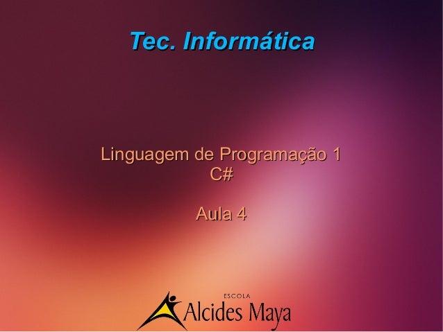 Tec. InformáticaTec. Informática Linguagem de Programação 1Linguagem de Programação 1 C#C# Aula 4Aula 4