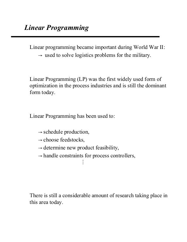 Linear Programming Linear programming became important during World War II: → used to solve logistics problems for the mil...