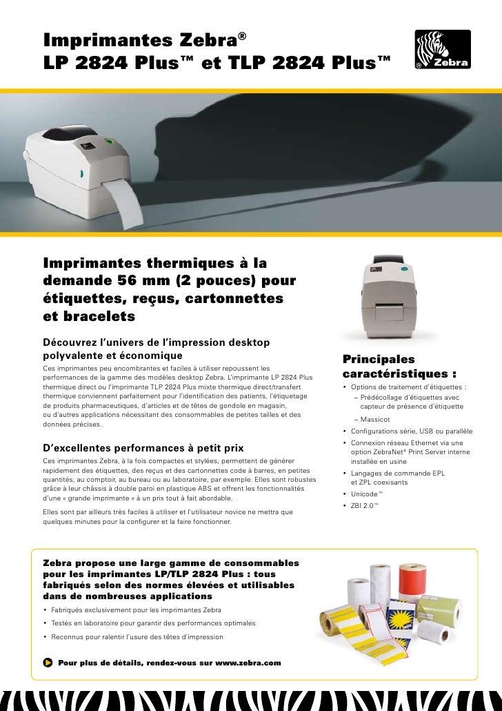 Imprimantes Zebra® LP 2824 Plus™ et TLP 2824 Plus™     Imprimantes thermiques à la demande 56 mm (2 pouces) pour étiquette...