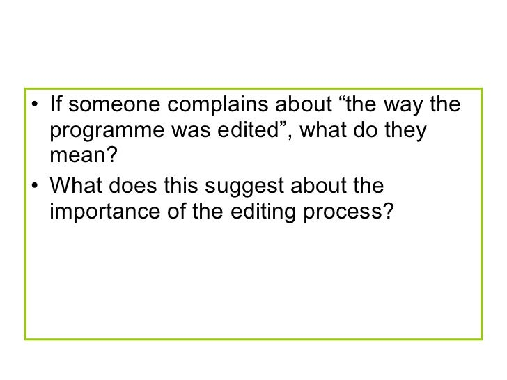 "<ul><li>If someone complains about ""the way the programme was edited"", what do they mean?  </li></ul><ul><li>What does thi..."