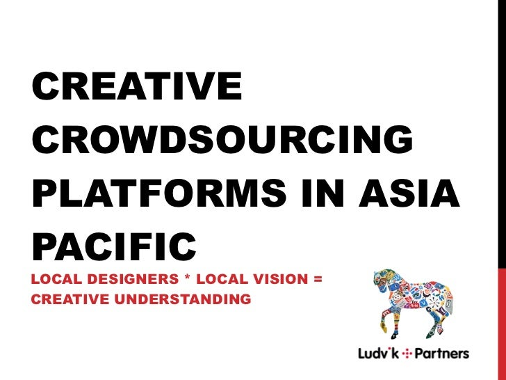 CREATIVE CROWDSOURCING PLATFORMS IN ASIA PACIFIC  LOCAL DESIGNERS * LOCAL VISION = CREATIVE UNDERSTANDING