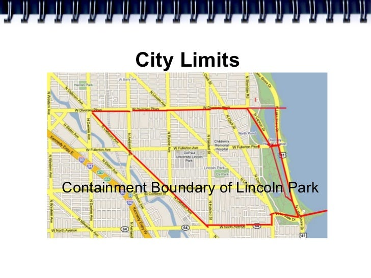 City Limits <ul><ul><li>Containment Boundary of Lincoln Park </li></ul></ul>