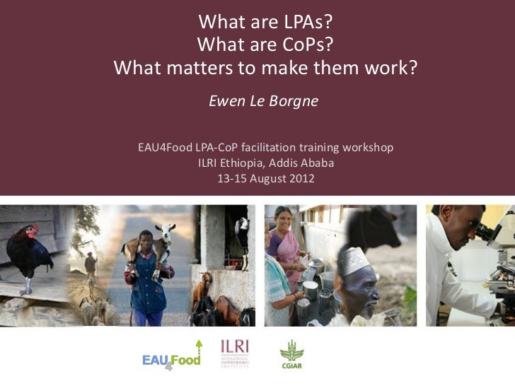 What are LPAs?        What are CoPs?What matters to make them work?              Ewen Le Borgne  EAU4Food LPA-CoP facilita...
