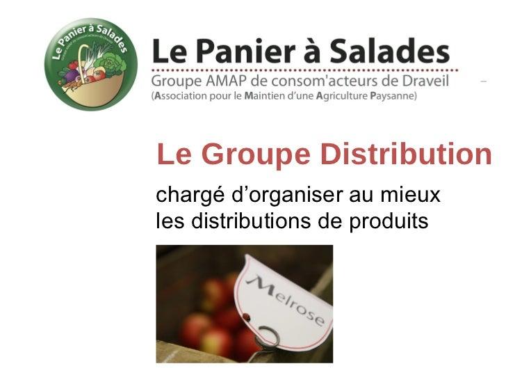 Le Groupe Distributionchargé d'organiser au mieuxles distributions de produits