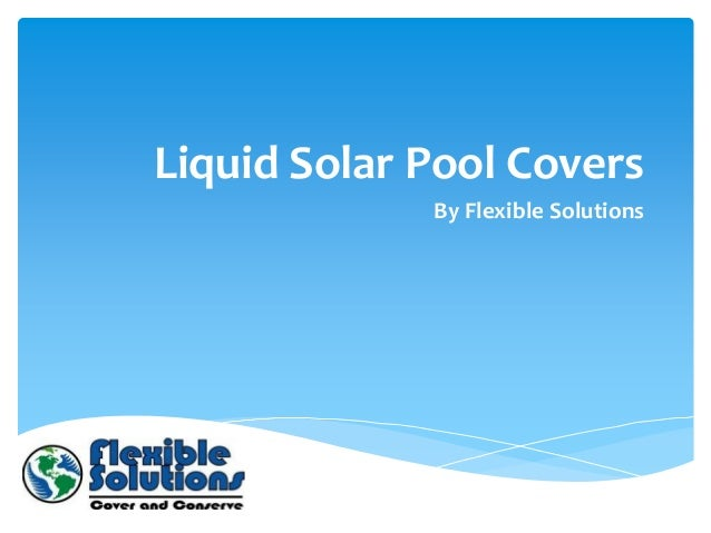Liquid Solar Pool Covers             By Flexible Solutions