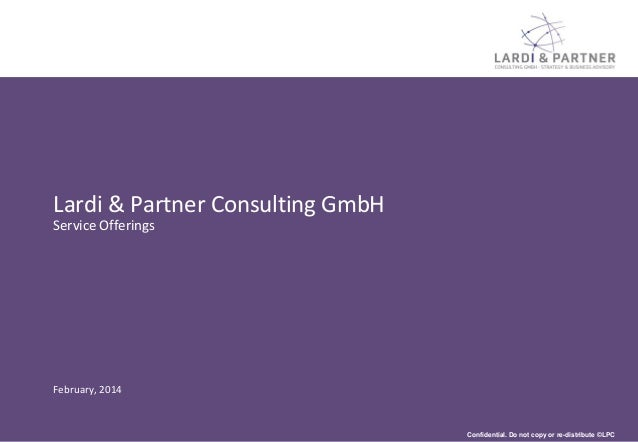 Lardi & Partner Consulting GmbH Service Offerings  February, 2014  Confidential. Do not copy or re-distribute ©LPC