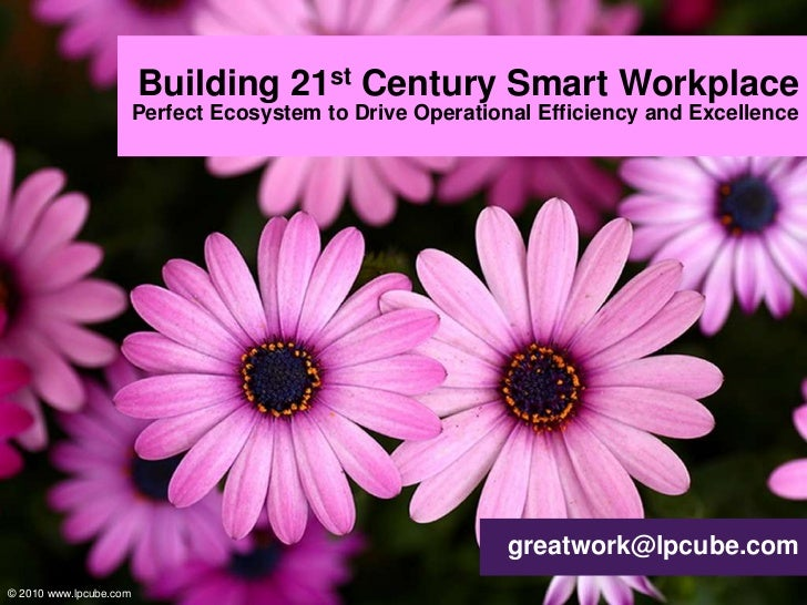 Building 21st Century Smart Workplace<br />Perfect Ecosystem to Drive Operational Efficiency and Excellence <br />greatwor...
