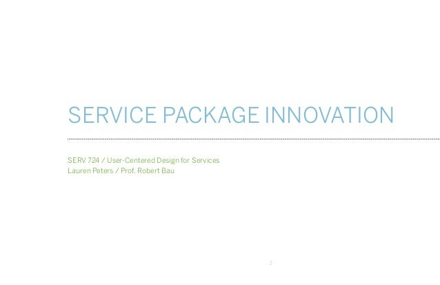 SERVICE PACKAGE INNOVATION              SERV 724 / User-Centered Design for Services              Lauren Peters / Prof. Ro...