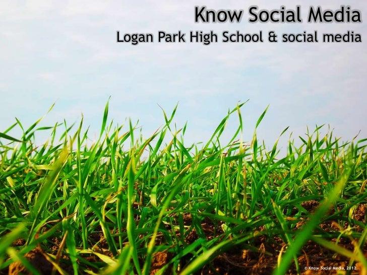 Know Social MediaLogan Park High School & social media                            © Know Social Media, 2012