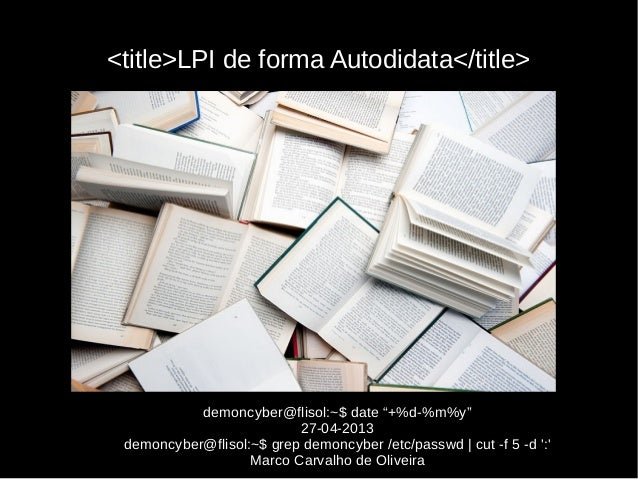"""<title>LPI de forma Autodidata</title>demoncyber@flisol:~$ date """"+%d-%m%y""""27-04-2013demoncyber@flisol:~$ grep demoncyber /..."""