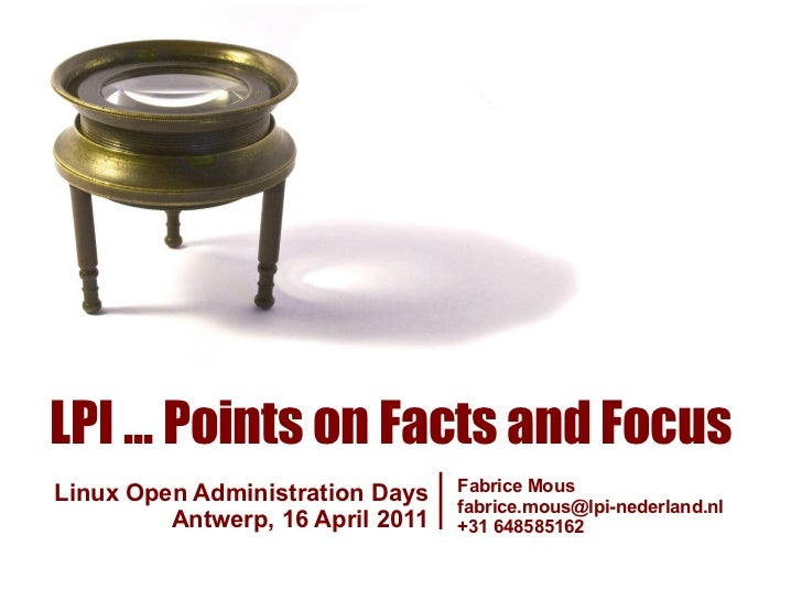 LPI ... Points on Facts and FocusLinux Open Administration Days    Fabrice Mous                                  fabrice.m...
